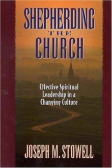 Shepherding the Church : Effective Spiritual Leadership in a Changing Culture, Paperback Book