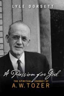 A Passion for God : The Spiritual Journey of A. W. Tozer, Paperback Book