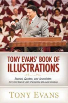 Tony Evan's Book of Illustrations : Stories, Quotes, and Anecdotes from More Than 30 Years of Preaching and Public Speaking, Hardback Book