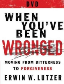 When You've Been Wronged DVD : 8 Lessons on Moving from Bitterness to Forgiveness, DVD video Book