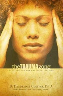The Trauma Zone : Trusting God for Emotional Healing, Paperback Book