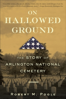 On Hallowed Ground : The Story of Arlington National Cemetery, Paperback / softback Book