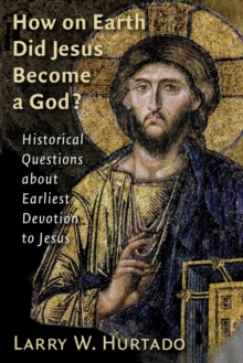 How On Earth Did Jesus Become a God? : Historical Questions About Earliest Devotion to Jesus, Paperback / softback Book