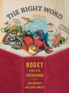 The Right Word : Roget and His Thesaurus, Hardback Book