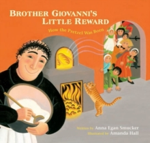 Brother Giovanni's Little Reward : How the Pretzel Was Born, Hardback Book