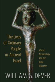 Lifestyles of the Poor and Common : What the Bible and Archaeology Tell Us About Everyday Life in Ancient Israel, Paperback Book