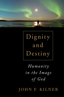 Dignity and Destiny : Humanity in the Image of God, Paperback / softback Book