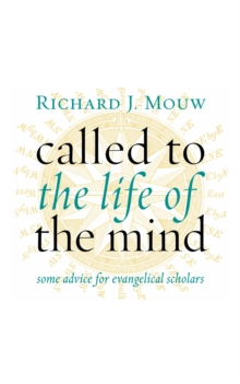 Called to the Life of the Mind : Some Advice for Evangelical Scholars, Paperback / softback Book