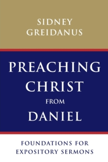 Preaching Christ from Daniel : Foundations for Expository Sermons, Paperback / softback Book