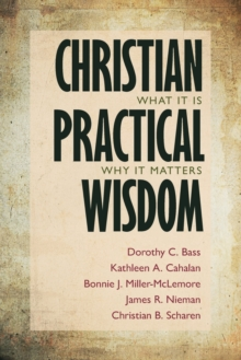Christian Practical Wisdom : What It Is, Why It Matters, Paperback / softback Book