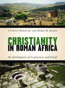 Christianity in Roman Africa : The Development of Its Practices and Beliefs, Hardback Book