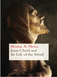Jesus Christ and the Life of the Mind, Paperback / softback Book