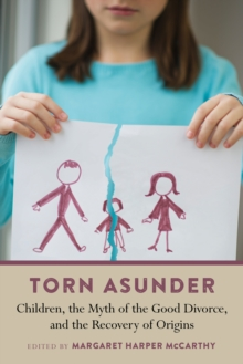 Torn Asunder : Children, the Myth of the Good Divorce, and the Recovery of Origins, Paperback / softback Book