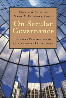 On Secular Governance : Lutheran Perspectives on Contemporary Legal Issues, Paperback Book