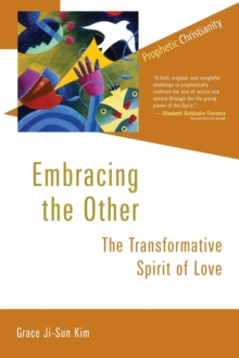 Embracing the Other : The Transformative Spirit of Love, Paperback / softback Book
