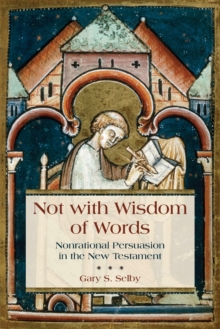 Not with Wisdom of Words : Nonrational Persuasion in the New Testament, Paperback / softback Book