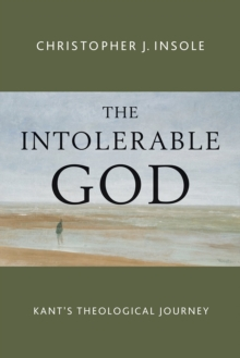 The Intolerable God : Kant's Theological Journey, Paperback Book