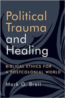 Political Trauma and Healing : Biblical Ethics for a Postcolonial World, Paperback / softback Book