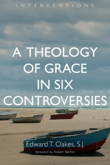 A Theology of Grace in Six Controversies, Paperback Book