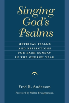 Singing God's Psalms : Metrical Psalms and Reflections for Each Sunday in the Church Year, Paperback / softback Book