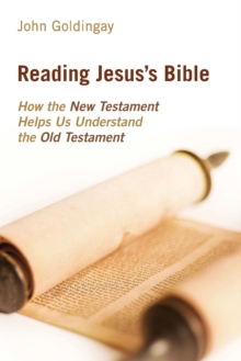 Reading Jesus's Bible : How the New Testament Helps Us Understand the Old Testament, Paperback / softback Book