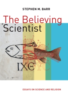 The Believing Scientist : Essays on Science and Religion, Paperback / softback Book