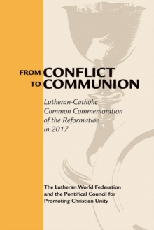 From Conflict to Communion : Reformation Resources 1517-2017, Paperback / softback Book