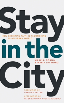 Stay in the City : How Christian Faith Is Flourishing in an Urban World, Paperback / softback Book