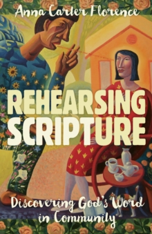 Rehearsing Scripture : Discovering God's Word in Community, Paperback / softback Book