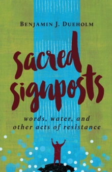 Sacred Signposts : Words, Water, and Other Acts of Resistance, Paperback / softback Book