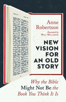 New Vision for an Old Story : Why the Bible Might Not Be the Book You Think It Is, Paperback / softback Book