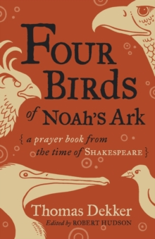Four Birds of Noah's Ark : A Prayer Book from the Time of Shakespeare, Paperback / softback Book