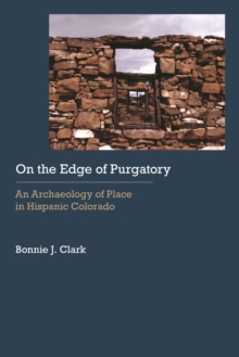 On the Edge of Purgatory : An Archaeology of Place in Hispanic Colorado, Hardback Book