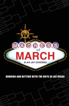 The Madness of March : Bonding and Betting with the Boys in Las Vegas, Paperback / softback Book