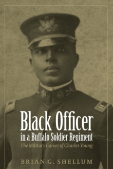 Black Officer in a Buffalo Soldier Regiment : The Military Career of Charles Young, Paperback / softback Book