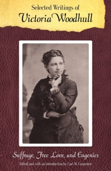 Selected Writings of Victoria Woodhull : Suffrage, Free Love, and Eugenics, Paperback / softback Book