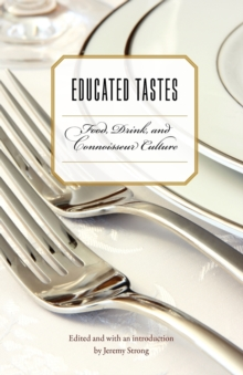 Educated Tastes : Food, Drink, and Connoisseur Culture, Paperback / softback Book