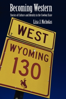 Becoming Western : Stories of Culture and Identity in the Cowboy State, Paperback / softback Book