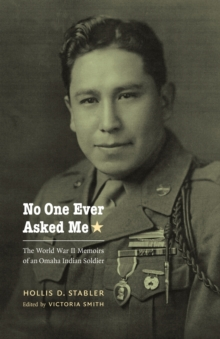 No One Ever Asked Me : The World War II Memoirs of an Omaha Indian Soldier, Paperback / softback Book