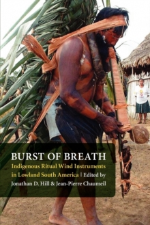 Burst of Breath : Indigenous Ritual Wind Instruments in Lowland South America, Paperback / softback Book