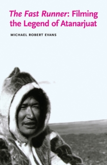 The Fast Runner : Filming the Legend of Atanarjuat, Paperback Book