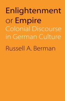 Enlightenment or Empire : Colonial Discourse in German Culture, Paperback / softback Book