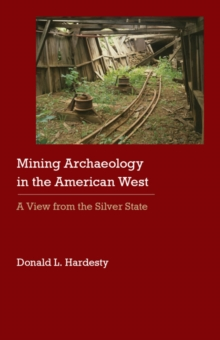 Mining Archaeology in the American West : A View from the Silver State, Hardback Book