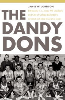 The Dandy Dons : Bill Russell, K. C. Jones, Phil Woolpert, and One of College Basketball's Greatest and Most Innovative Teams, PDF eBook