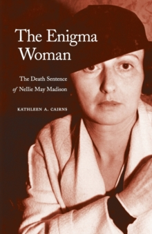 The Enigma Woman : The Death Sentence of Nellie May Madison, Paperback / softback Book