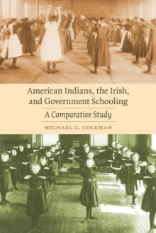 American Indians, the Irish, and Government Schooling : A Comparative Study, Paperback / softback Book
