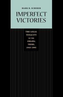 Imperfect Victories : The Legal Tenacity of the Omaha Tribe, 1945-1995, Paperback / softback Book