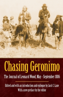 Chasing Geronimo : The Journal of Leonard Wood, May-September 1886, Paperback / softback Book