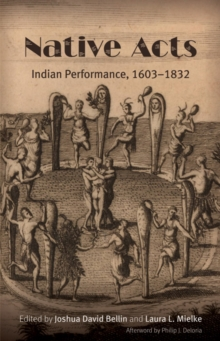 Native Acts : Indian Performance, 1603-1832, Paperback / softback Book
