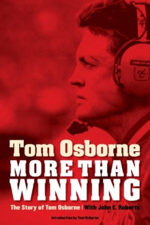 More Than Winning : The Story of Tom Osborne, Paperback / softback Book